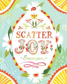 Scatter joy. #quotes #Emerson #joy