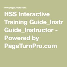 HSS Interactive Training Guide_Instructor - Powered by PageTurnPro.com