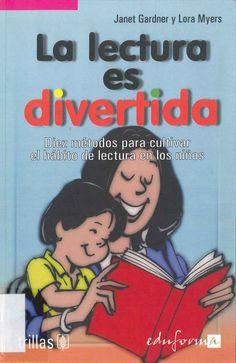 """""""La lectura es divertida: diez métodos para cultivar el hábito de lectura en los niños"""" Janet Gardner, Lora Myers.  Alcalá de Guadaíra (Sevilla): Trillas, 2005."""