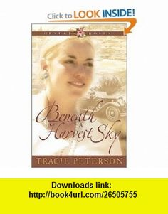 Beneath a Harvest Sky (Desert Roses #3) (9780764225192) Tracie Peterson , ISBN-10: 0764225197  , ISBN-13: 978-0764225192 ,  , tutorials , pdf , ebook , torrent , downloads , rapidshare , filesonic , hotfile , megaupload , fileserve