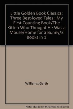Read Little Golden Book Classics, Three Best-Loved Tales: My First Counting Book baby book by Lilian Moore . Best Baby Book, Garth Williams, Counting Books, Waste Disposal, Little Golden Books, American Life, Environmental Science, Science And Technology, Texts