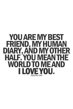You are my best friend my human diary and my other half you mean the world to me and I love you #Relationship #Love #Quote