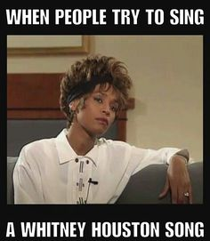 Lmfao I mean anyone can sing a whitney houston song and it can be great but it will not be better than whitney houston she just amaze me eveeyrime she sangs on any record that is a fact