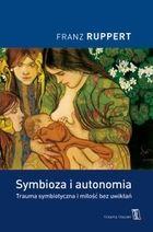 Symbioza i autonomia - mobi, epub Trauma symbiotyczna i miłość bez uwikłań - Franz Ruppert