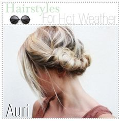 Hairstyles For Hot Weather.