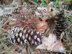 Times and seasons change, but God does not: His mercy endures forever. | Awakenings