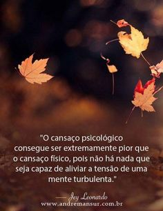 O cansaço psicológico consegue ser extremamente pior q o cansaço físico,pois não há nada que seja capaz de aliviar a tensão de uma mente turbulenta. Struggle Is Real, Interesting Quotes, My Vibe, Thoughts And Feelings, Quote Posters, Family Love, Anxious, Me Quotes, Psychology