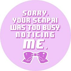Sorry Your Senpai Was Too Busy Noticing Me by stephanielikesyou, $3.00