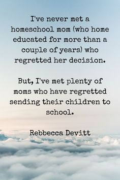 'I've never met a homeschool mom (who home educated for more than a couple of years) who regretted her decision. But, I've met plenty of moms who have regretted sending their children to school.' - Rebbecca Devitt, Why on Earth Homeschool Quote Sister Quotes, Mom Quotes, Funny Quotes, School Quotes, Daughter Quotes, Father Daughter, Family Quotes, How To Start Homeschooling, Homeschooling Resources