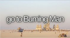 go to Burning Man