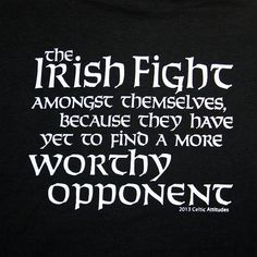 "Cotton Gildan Ultra Preshrunk T-Shirt Available in Black Sizes: Small thru XXX-Large Share on: Celtic Attitudes ""The Irish Fight Amongst Themselves…"" Black T Shirt Celtic Pride, Irish Pride, Irish Celtic, Gaelic Irish, Irish Quotes, Irish Sayings, Irish Memes, Irish Proverbs, Irish Eyes Are Smiling"