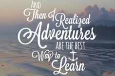 Because not every adventure involves a trip to a place like Paris or New York or Milan (although it would be nice, right?). #travel #quotes