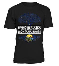 Living in Alaska with Montana Roots State T-Shirt #LivingInAlaska