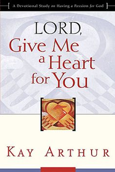 """Read """"Lord, Give Me a Heart for You A Devotional Study on Having a Passion for God"""" by Kay Arthur available from Rakuten Kobo. Kay Arthur's Newest """"Lord"""" Book Examines The Anatomy Of A Heart for God Through Paul's Eyes. Throughout his ministry the. John Piper, Abide In Christ, Kay Arthur, Inductive Bible Study, Joy Of The Lord, Fight The Good Fight, Keep The Faith, I Love Reading, Reading Material"""