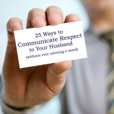 25 Ways to Communicate Respect: 1 Thessaonians 5:16; Philippians 4:4, Philippians 4 :8, Philipians 4:6-7; 1 Thessalonians 5:17, 1 Thessalonians 5:18; Ephesians 5:20, 1 Corinthians 7:3-5, Psalm 19:14; Proverbs 4:23, 2 Corinthians 13:12, Philippians 2:14, Proverbs 17:28,1 Timothy 6:6-10; Hebrews 13:5, Luke 6:45, Proverbs 12:4; 22:1, Mark 11:25, Matthew 18:21-35, Proverbs 17:14; 21:19; 25:24, Ephesians 5:22-24, Proverbs 18:22