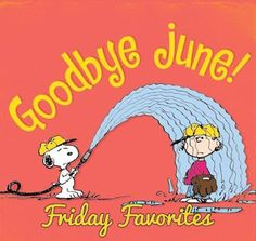 FRIDAY FAVORITES....End of June Edition