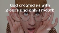 Why God created us with 2 ears and only 1 mouth? by Don Juravin : God created us with 2 ears and 1 mouth by Don Juravin