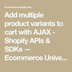 Add multiple product variants to cart with AJAX - Shopify APIs & SDKs — Ecommerce University