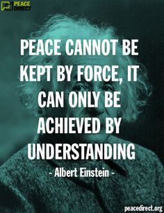 """Peace cannot be kept by force, it can only be achieved by understanding."" - Albert Einstein #peace #quotes"