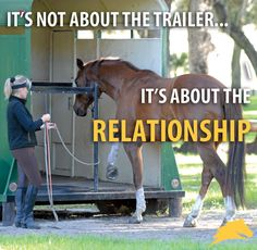"""""""It's not about the trailer. It's about the relationship."""" - Linda Parelli"""