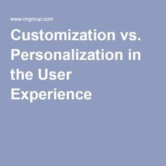 Customization vs. Personalization in the User Experience