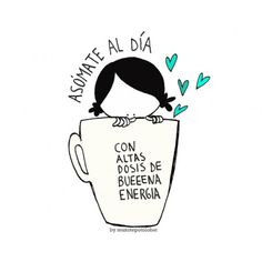 Good Day Quotes: Lámina asómate al día Good Day Quotes, Quote Of The Day, Best Quotes, Hello Quotes, Mr Wonderful, I Love Coffee, Coffee Quotes, Coffee Humor, Spanish Quotes