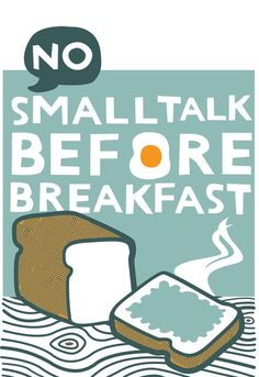 I need one that says no small talk before coffee. Or really, no talking at all before coffee.