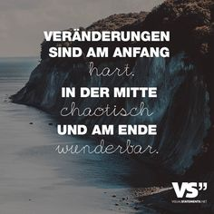 Veraenderungen sind am Anfang hart. In der Mitte chaotisch und am Ende wunderbar Changes are hard at the beginning. Favorite Quotes, Best Quotes, Life Quotes, Letters Of Note, Susa, Visual Statements, True Words, Motivation Inspiration, Life Lessons