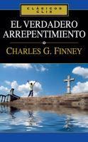 El verdadero arrepentimiento / Charles G. Finney ; versión española, Samuel Vila.