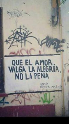 Que el amor valga la alegria, no la pena.   (Chilean wall)