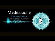 Meditazione | L'Ottavo Chakra ® | Come Equilibrarlo in 12 minuti - YouTube