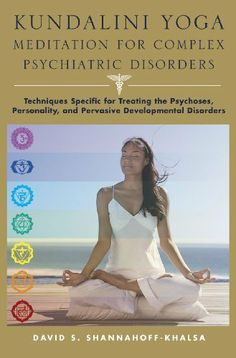 Kundalini Yoga Meditation for Complex Psychiatric Disorders: Techniques Specific for Treating the Psychoses, Personality, and Pervasive Developmental Disorders by David Shannahoff-Khalsa, http://www.amazon.com/dp/0393705684/ref=cm_sw_r_pi_dp_UIYQtb0XH920B