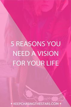 5 Reasons You Need A Vision For Your Life