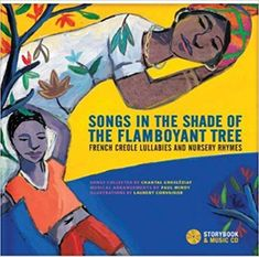 Songs in the Shade of the Flamboyant Tree: French Creole Lullabies and Nursery Rhymes by Chantal Grosleziat, illustrated by Laurent Corvaisier French Creole, Chantal, Nursery Rhymes Songs, Flamboyant, French Words, Reading Levels, Chapter Books, Kids Reading, Learn French