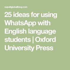 25 ideas for using WhatsApp with English language students | Oxford University Press