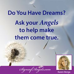 Do you have dreams? Ask your Angels to help make them come true.