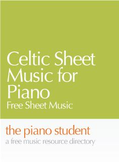 Celtic Sheet Music for Piano Here's a collection of very easy and easy/intermediate free celtic sheet music for piano solo. Most piano students that have been playing piano for an year or two can e...