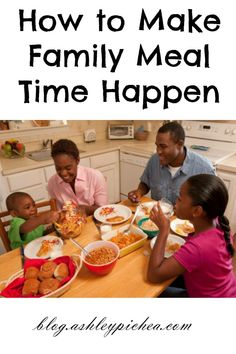 We all know that eating together as a family is important, but sometimes we get caught up in the logistics of making it happen. Here's some tips... How to Make Family Meal Time Happen