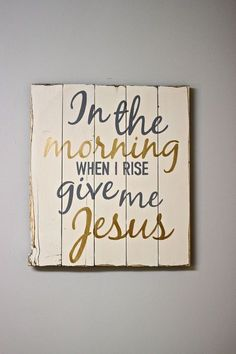 in the moning when i rise give me jesus rustic chalk decor wood sign.jpg