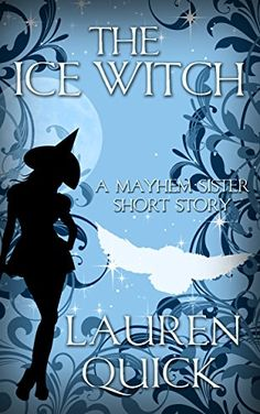 The Ice Witch: A Mayhem Sister Short Story (A Sister Witches Mystery) by Lauren Quick http://www.amazon.com/dp/B00U6O314M/ref=cm_sw_r_pi_dp_pfjwvb0XQSBCK