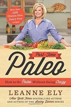 Part-Time Paleo: How to Go Paleo Without Going Crazy by Leanne Ely CNC http://amzn.to/1CEd4xu