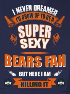 I NEVER DREAMED I'D GROW UP TO BE A SUPER SEXY BEARS FAN BUT HERE I AM KILLING IT