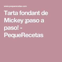 Tarta fondant de Mickey ¡paso a paso! - PequeRecetas