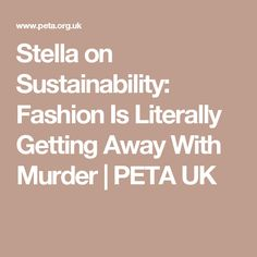 Stella on Sustainability: Fashion Is Literally Getting Away With Murder | PETA UK