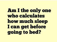 Yep that's me EVERY day