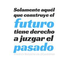 """""""Solamente aquél que construye el futuro tiene derecho a juzgar el pasado"""" #FriedrichNietzsche #Citas #Frases @Candidman"""