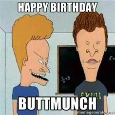 Beavis and Butt-Head. Birthday Wishes Funny, Happy Birthday Messages, Happy Birthday Quotes, Happy Birthday Greetings, Birthday Posts, Birthday Images, Birthday Stuff, Mtv, Funny Shit