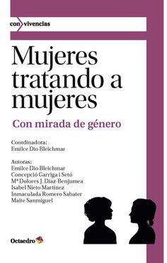 Mujeres tratando a mujeres : con mirada de género / coordinadora, Emilce Dio Bleichmar (2011)