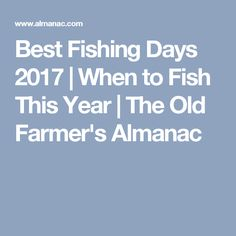 Best Fishing Days 2017 | When to Fish This Year | The Old Farmer's Almanac