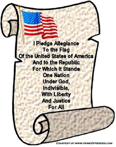 I Pledge Allegiance To the Flag Of the United States of America And to the Republic For Which it Stands, One Nation Under God, Indivisible, with Liberty and Justice For All